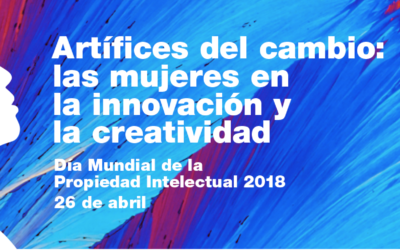 Día Mundial de la Propiedad Intelectual 2018: Las mujeres como artífices del cambio